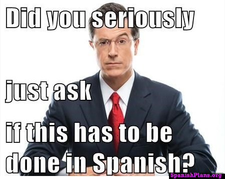 does this have to be done in spanish?w=300&h=238 spanish teacher memes spanishplans org
