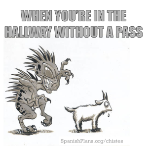 In the hall without a pass? The chupacabra is going to get you
