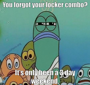 Forgetting your locker combo after 3 day weekend