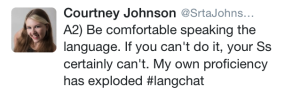 """Be Comfortable speaking the language. If you can't do it, your students certainly can't. -@SrtaJohnson"""