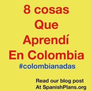 8 cosas que aprendi en colombia