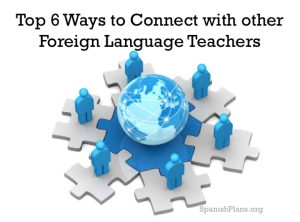 Top 6 Ways to Connect with Foreign Language Teachers: A Blog post by SpanishPlans.org