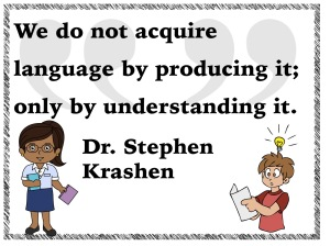 We do no acquire language by producing it; only by understanding it.