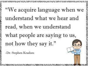We acquire language when we understand what we hear and read...